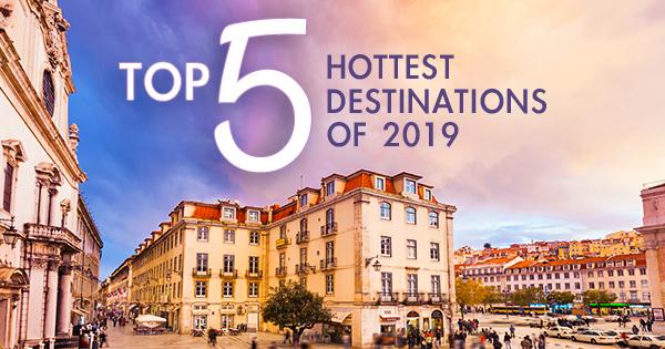 Top 5 Hottest Destinations of 2019