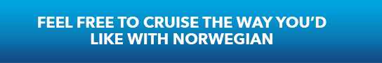 Feel Free to Cruise the Way You�d Like with Norwegian!